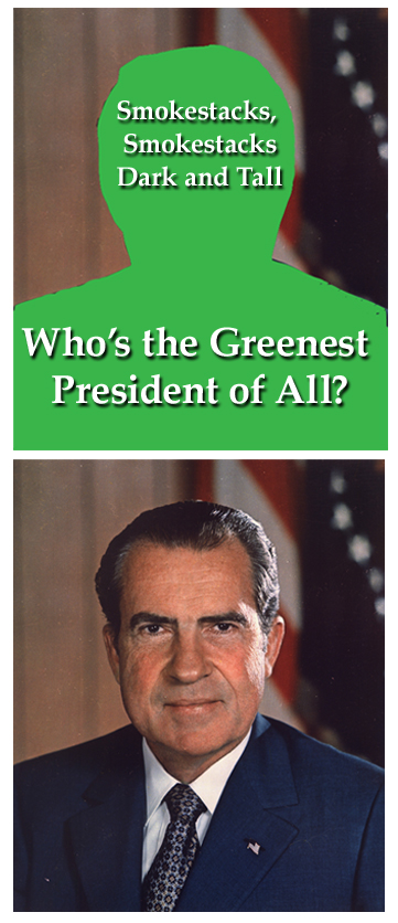 our vote for the greenest president in terms of the environment is Richard M Nixon.Cut the guy some slack already